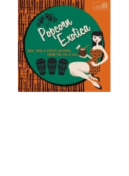 Popcorn Exotica: R & B Soul & Exotic Rockers From The 50s & 60s