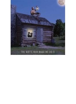 White Man Made Me Do It