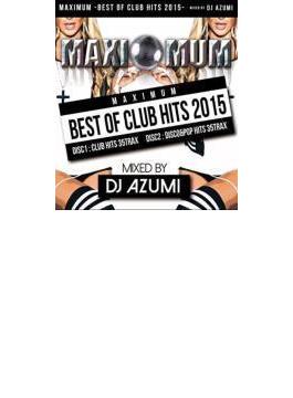 Maximum -best Of Club Hits 2015-