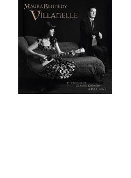 Villanelle: The Songs Of Maura Kennedy & B.d. Love