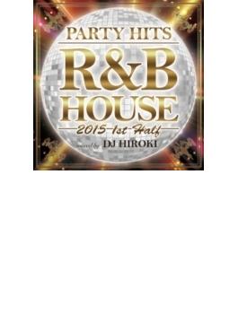 Party Hits R & B House -2015 1st Half- Mixed By Dj Hiroki