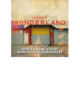 Welcome To Wonderland (The Best Of Swill & The Swaggerband)