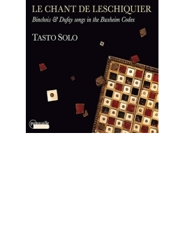 Le Chant De Leschiquier-binchois & Dufay Songs In The Buxheim Codex: Tasto Solo