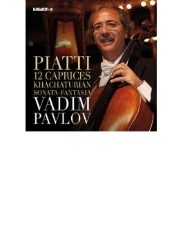 ピアッティ:無伴奏チェロのための12のカプリース、ハチャトゥリアン:幻想ソナタ ワディム・パヴロフ