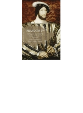 Francois I-music Of A Reign: Dadre / Doulce Memoire
