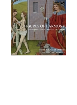 Figures Of Harmony-songs Of Codex Chantilly C.1390: Crawford Young / Ferrara Ensemble