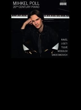 Mihkel Poll: 20th Century Piano-ravel, Ligeti, Tulve, Mosolov, Shostakovich