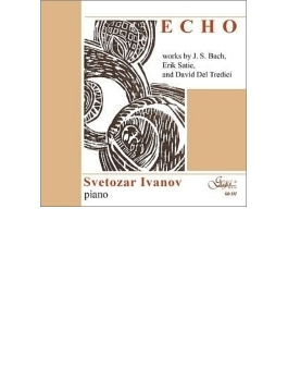 『エコー~バッハ:フランス風序曲とサティ、デル・トレディチ』 スヴェトザール・イワノフ