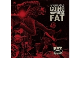 Fat Music Vol.8 Going Nowhere Fat