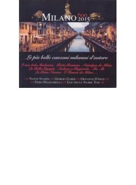 Milano 600-2015: Le Piu Belle Canzoni Milanesi D'autore
