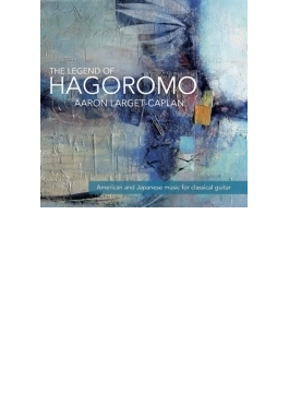 Aaron Larget-caplan: The Legend Of Hagoromo