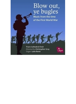 Blow Out, Ye Bugles-music From The Time Of The First World War: Truro Cathedral Cho