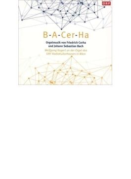 『B-A-Cer-Ha~バッハ、チェルハ:オルガン作品集』 ヴォルフガング・コーゲルト
