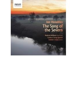 『セヴァーン川の歌~歌曲集』 ロデリック・ウィリアムズ、カルドゥッチ弦楽四重奏団、グレアム・J・ロイド
