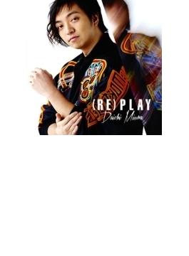 (RE)PLAY 【MUSIC VIDEO盤】 (CD+DVD)
