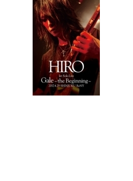 HIRO 1st Solo Live 『Gale』 ~the Beginning~ 2017.4.29 SHINJUKU ReNY 【初回限定盤】(DVD+2CD)