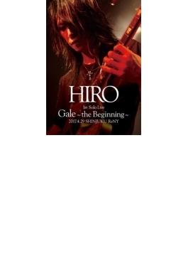 HIRO 1st Solo Live 『Gale』 ~the Beginning~ 2017.4.29 SHINJUKU ReNY 【通常盤】(Blu-ray)