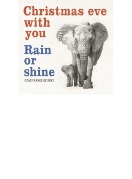Christmas eve with you/Rain or shine
