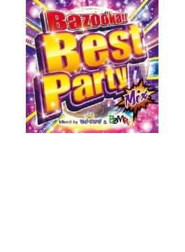 Bazooka!! Best Party Mix Mixed By Dj モナキング & Bzmr