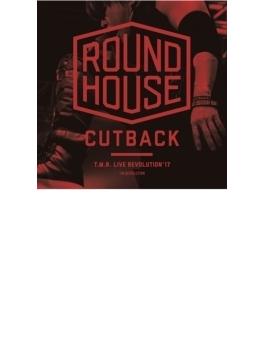 T.M.R. LIVE REVOLUTION'17 -ROUND HOUSE CUTBACK‐