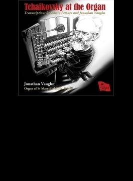 Tchaikovsky At The Organ-transcriptions: Jonathan Vaughn