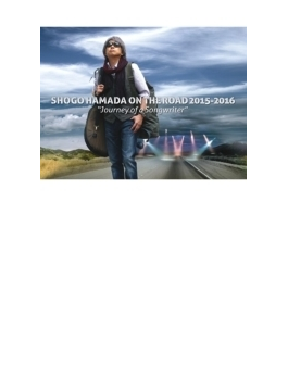 """SHOGO HAMADA ON THE ROAD 2015-2016 """"Journey of a Songwriter"""" 【完全生産限定盤】(2DVD+2CD)"""