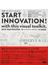 スタート・イノベーション! ビジネスイノベーションをはじめるための実践ビジュアルガイド&思考ツールキット