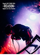 Equal LIVE TOUR 2016 -REASON- Digital Live Tour Booklet Type B